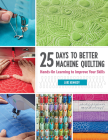 25 Days to Better Machine Quilting: Hands-On Learning to Improve Your Skills Cover Image