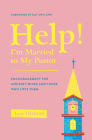 Help! I'm Married to My Pastor: Encouragement for Ministry Wives and Those Who Love Them Cover Image