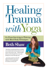 Healing Trauma with Yoga: Go from Surviving to Thriving with Mind-Body Techniques Cover Image