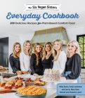 The Six Vegan Sisters' Everyday Cookbook: 200 Delicious Recipes for Plant-Based Comfort Food Cover Image