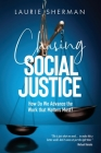 Chasing Social Justice: How Do We Advance the Work that Matters Most? Cover Image