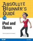 Absolute Beginner's Guide to iPod and iTunes: Covers Windows and Mac Platforms (Absolute Beginner's Guides (Que)) Cover Image