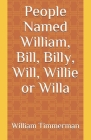 People Named William, Bill, Billy, Will, Willie or Willa Cover Image