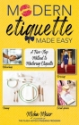 Modern Etiquette Made Easy: A Five-Step Method to Mastering Etiquette Cover Image