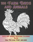 100 Farm Birds and Animals - Cute and Stress Relieving Coloring Book - Calf, Pig, Goat, Pony, and more Cover Image