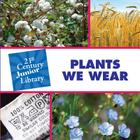 Plants We Wear (21st Century JR Library: Plants) Cover Image