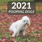2021 Pooping Dogs: Funny Wall Calendar Gift To Office For Dog Lover, Nice Joke For Friends !!! Cover Image