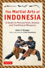 The Martial Arts of Indonesia: A Guide to Pencak Silat, Kuntao and Traditional Weapons Cover Image