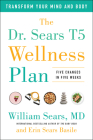 The Dr. Sears T5 Wellness Plan: Transform Your Mind and Body, Five Changes in Five Weeks Cover Image