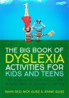 The Big Book of Dyslexia Activities for Kids and Teens: 100+ Creative, Fun, Multi-Sensory and Inclusive Ideas for Successful Learning Cover Image