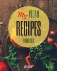 My Vegan Recipes: The Ultimate Blank Cookbook To Write In Your Own Recipes Collect and Customize Family Recipes In One Stylish Blank Rec Cover Image