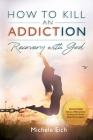 How to Kill an Addiction: Recovery with God Cover Image