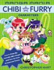 Manga Mania: Chibi and Furry Characters: How to Draw the Adorable Mini-People and Cool Cat-Girls of Japanese Comics Cover Image