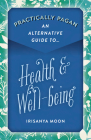 Practically Pagan - An Alternative Guide to Health & Well-Being Cover Image