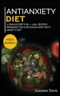 Antianxiety Diet: MEGA BUNDLE - 5 Manuscripts in 1 - 200+ Recipes designed for a delicious and tasty Anxiety diet Cover Image