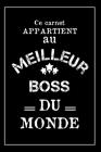 Le Meilleur Boss Du Monde: Carnet De Notes - Cadeau Idéal Pour Son Boss, Pour Noël, Anniversaire ou Cadeau De Départ En Retraite Cover Image
