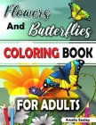 Flowers and Butterflies Coloring Book for Adults: Charming Flowers and Beautiful Butterflies Coloring Book, Relaxing Coloring Book for Grown-Ups Cover Image