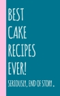 Best Cake Recipes Ever: Small Blank Notebook for Creating Your Own Personal Cookbook and Saving Your Favorite Recipes and Related Notes and St Cover Image