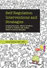 Self-Regulation Interventions and Strategies: Keeping the Body, Mind and Emotions on Task in Children with Autism, ADHD or Sensory Disorders Cover Image