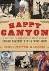 Happy Canyon: A History of the World's Most Unique Indian Pageant & Wild West Show Cover Image