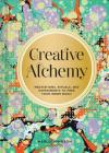 Creative Alchemy: Meditations, Rituals, and Experiments to Free Your Inner Magic Cover Image