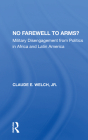 No Farewell to Arms?: Military Disengagement from Politics in Africa and Latin America Cover Image