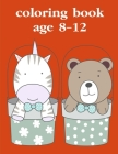 Coloring Book Age 8-12: Funny, Beautiful and Stress Relieving Unique Design for Baby, kids learning Cover Image