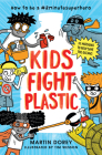 Kids Fight Plastic: How to Be a #2minutesuperhero Cover Image
