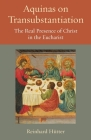 Aquinas on Transubstantiation: The Real Presence of Christ in the Eucharist (Thomistic Ressourcement #13) Cover Image