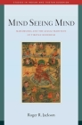 Mind Seeing Mind: Mahamudra and the Geluk Tradition of Tibetan Buddhism (Studies in Indian and Tibetan Buddhism) Cover Image