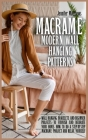 Macramè Modern Wall Hanging Patterns: Wall Hanging, Bracelets and Beginner Projects to Furnish and Decorate Your Home. How to do a Step-by-Step Macram Cover Image