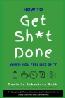 How to Get Sh*t Done When You Feel Like Sh*t: The Secret to Caffeine, Motivation, and Productivity for the Sleep-Deprived and Overwhelmed Cover Image