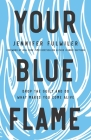 Your Blue Flame: Drop the Guilt and Do What Makes You Come Alive Cover Image