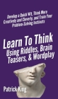 Learn to Think Using Riddles, Brain Teasers, and Wordplay: Develop a Quick Wit, Think More Creatively and Cleverly, and Train your Problem-Solving Ins Cover Image