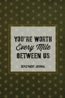 You're Worth Every Mile Between Us, Deployment Journal: Soldier Military Pages, For Writing, With Prompts, Deployed Memories, Write Ideas, Thoughts & Cover Image
