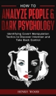 How to Analyze People & Dark Psychology: Identifying Covert Manipulation Tactics to Discover Intention and Take Back Control Cover Image