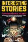 Interesting Stories For Curious People Volume 2: A Collection of Captivating Stories About History, Science, Pop Culture and Anything in Between Cover Image