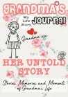 Grandma's Journal - Her Untold Story: Stories, Memories and Moments of Grandma's Life Cover Image