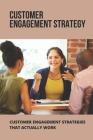 Customer Engagement Strategy: Customer Engagement Strategies That Actually Work: Digital Marketing Strategy Cover Image