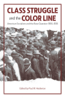 Class Struggle and the Color Line: American Socialism and the Race Question, 1900-1930 Cover Image