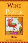 Wine & Prayer: Eighty Ghazals from the Divan of Hafiz Cover Image