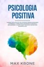 Psicologia Positiva: Aprenda piscologia na vida cotidiana e resolva bloqueios, compreenda e supere medos decifrando as pessoas e reconhecen Cover Image