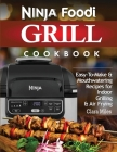 Ninja Foodi Grill Cookbook: Easy-To-Make & Mouthwatering Recipes For Indoor Grilling & Air Frying Cover Image