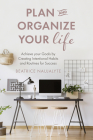Plan and Organize Your Life: Achieve Your Goals by Creating Intentional Habits and Routines for Success Cover Image