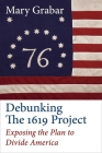Debunking the 1619 Project: Exposing the Plan to Divide America Cover Image
