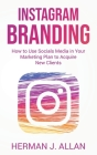 Instagram Branding: How to Use Socials Media in Your Marketing Plan to Acquire New Clients Cover Image