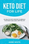 Keto Diet for Life: 50 Healthy Keto Recipes to Rebuild Your Body and Lead a Better Life Cover Image