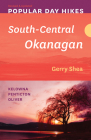 Popular Day Hikes: South-Central Okanagan -- Revised & Updated: Kelowna - Penticton - Oliver Cover Image