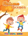 Autumn Scenes Coloring Book: Stress Relieving Coloring Book with Beautiful Flowers, Adorable Animals, Fun Characters, and Relaxing Fall Designs Gra Cover Image