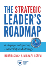The Strategic Leader's Roadmap: 6 Steps for Integrating Leadership and Strategy Cover Image